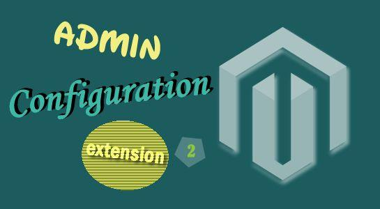 Magento Extension Admin Configuration