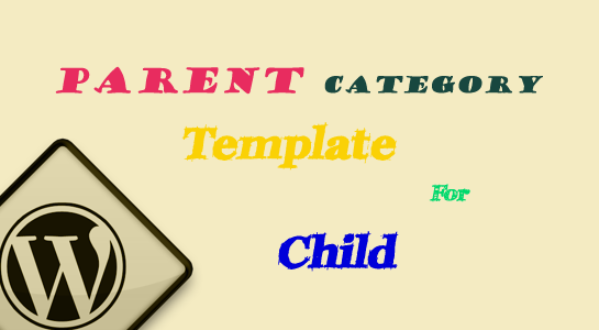 To use Parent Category Template for child in Wordpress